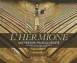 L'Hermione - Une frégate pour la liberté d'Yves Gaubert