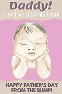 Daddy I Can't Wait to Meet You! Happy Father's Day from The Bump!: Father's Day Suprise for Future Dad | Notebook for Dadd...