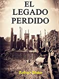 El Legado Perdido (Novela histórica) Acción, Aventuras, Ficción histórica, Misterio, Suspense, Ciencia ficción, Fantasía.