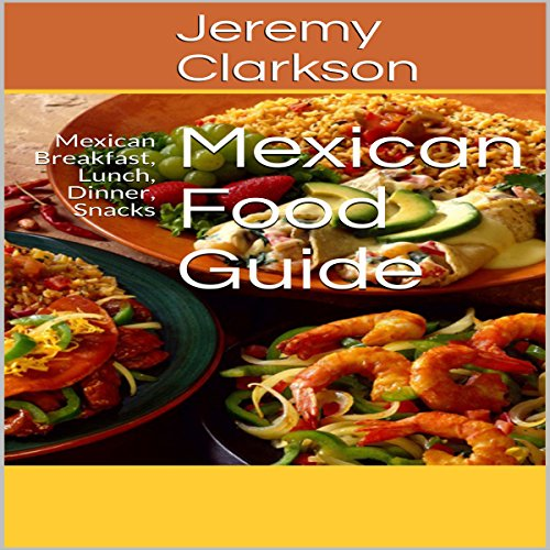 Mexican Food Guide: Mexican Breakfast, Lunch, Dinner, Snacks audiobook cover art