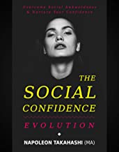 confidence: The Social Confidence Evolution: overcome social awkwardness and nurture your confidence
