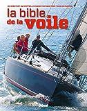 La bible de la voile - Du débutant au skipper, un guide pratique pour tous les marins