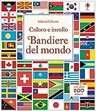 Bandiere del mondo. Ediz. illustrata