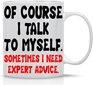 Of Course, I Talk to Myself Sometimes I need Expert Advice - 11oz White Coffee Mug - Office Mug Gifts for Bosses, CEO, and Managers - By CBT Mugs