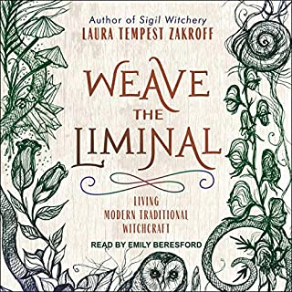 Weave the Liminal     Living Modern Traditional Witchcraft              By:                                                                                                                                 Laura Tempest Zakroff                               Narrated by:                                                                                                                                 Emily Beresford                      Length: 7 hrs and 43 mins     5 ratings     Overall 4.2
