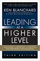 Leading at a Higher Level: Blanchard on Leadership and Creating High Performing Organizations Kindle Edition