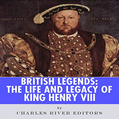 British Legends: The Life and Legacy of King Henry VIII cover art
