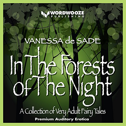 In the Forests of the Night     A Collection of Very Adult Fairy Tales              By:                                                                                                                                 Vanessa de Sade                               Narrated by:                                                                                                                                 SweetlySensual_Sara                      Length: 3 hrs and 22 mins     14 ratings     Overall 3.4