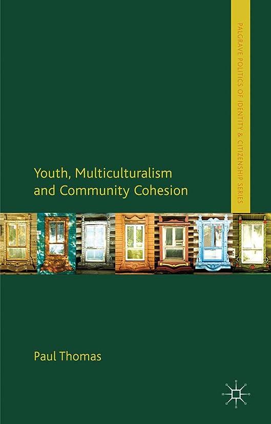 溶岩ほこりっぽい驚いたYouth, Multiculturalism and Community Cohesion (Palgrave Politics of Identity and Citizenship Series) (English Edition)