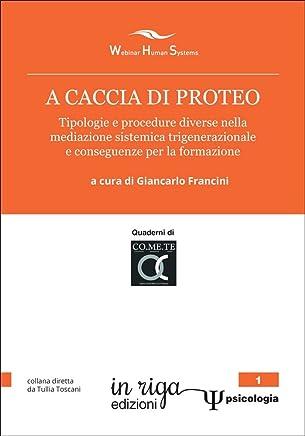A caccia di Proteo: Tipologie e procedure diverse nella mediazione sistemica trigenerazionale e conseguenze per la formazione (in riga psicologia Vol. 1)