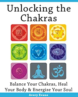 Unlocking the Chakras: Balance Your Chakras, Heal Your Body & Energize Your Soul (Chakras for Beginners)