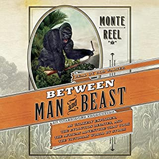 Between Man and Beast     An Unlikely Explorer, the Evolution Debates, and the African Adventure that Took the Victorian World By Storm              Auteur(s):                                                                                                                                 Monte Reel                               Narrateur(s):                                                                                                                                 Bob Walter                      Durée: 10 h et 39 min     Pas de évaluations     Au global 0,0