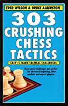 303 Crushing Chess Tactics : Easy to Hard Tactical Challenges