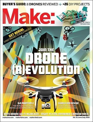 Make: Volume 51: Join the Drone Revolution