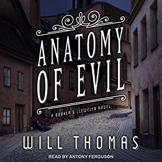 Anatomy of Evil     Barker & Llewelyn Series, Book 7              By:                                                                                                                                 Will Thomas                               Narrated by:                                                                                                                                 Antony Ferguson                      Length: 11 hrs and 43 mins     542 ratings     Overall 4.7