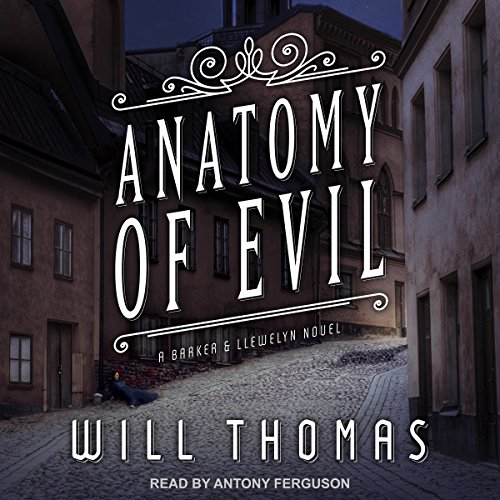 Anatomy of Evil     Barker & Llewelyn Series, Book 7              By:                                                                                                                                 Will Thomas                               Narrated by:                                                                                                                                 Antony Ferguson                      Length: 11 hrs and 43 mins     31 ratings     Overall 4.7