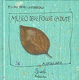 Il museo delle foglie cadute. Ediz. illustrata...