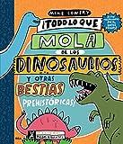 Todo lo que mola de los dinosaurios y otras bestias prehistóricas (NO FICCIÓN INFANTIL)