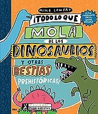 Todo lo que mola de los dinosaurios y otras bestias prehistóricas par Mike Lowery