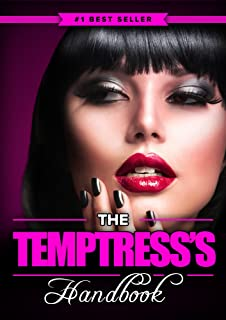 The Temptress's Handbook: The Real Dirty, Naughty Secrets to Make Your Man FOREVER LUST After You