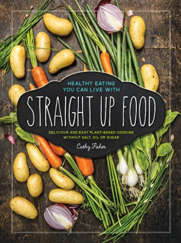 Straight Up Food: Delicious and Easy Plant-based Cooking