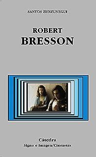 Robert Bresson (Signo e imagen - Signo e imagen. Cineastas)