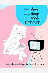 draw Anime - watch Manga - eat Ramen - REPEAT: Sketchbook for Anime Lovers Paperback