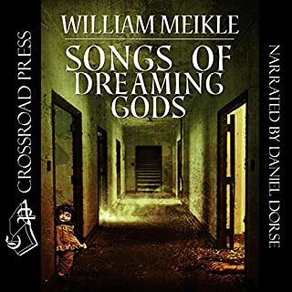 Songs of Dreaming Gods                   By:                                                                                                                                 William Meikle                               Narrated by:                                                                                                                                 Daniel Dorse                      Length: 5 hrs and 38 mins     1 rating     Overall 4.0