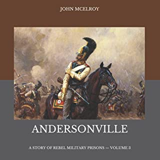 Andersonville: A Story of Rebel Military Prisons — Volume 3