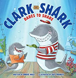 Clark the Shark Dares to Share - Kindle edition by Hale, Bruce ...
