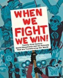 When We Fight, We Win: Twenty-First Century Social Movements and the Activists That Are Transforming Our World