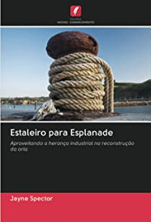 Estaleiro para Esplanade: Aproveitando a herança industrial na reconstrução da orla (Portuguese Edition)