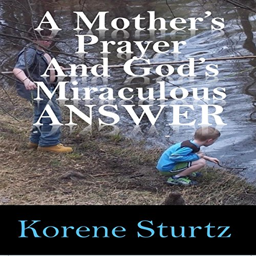 A Mother's Prayer and God's Miraculous Answer audiobook cover art