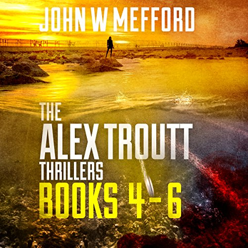 The Alex Troutt Thrillers: Books 4-6 audiobook cover art