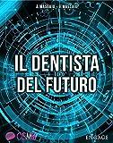 Il Dentista del Futuro:  La tecnologia innovativa per presentare i piani di cura, riempire la sala d'attesa e godersi la professione