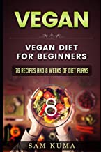 Vegan: Vegan diet for beginners: 76 Recipes and 8 Weeks of Diet Plans (A Vegan Recipe Cookbook of Dairy Free Recipes)