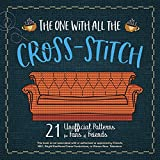 The One with All the Cross-Stitch: 21 Unofficial Patterns for Fans of Friends