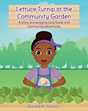 Lettuce Turnip at the Community Garden: A story encouraging local foods and community adventures