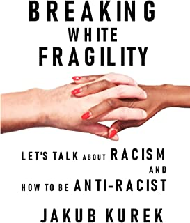 BREAKING WHITE FRAGILITY. LET'S TALK ABOUT RACISM AND HOW TO BE ANTI-RACIST