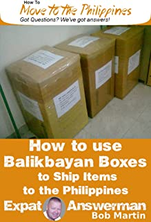 How to Ship Items to the Philippines using Balikbayan Boxes (How to Move to the Philippines Book 7)