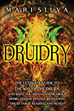 Druidry: The Ultimate Guide to the Way of the Druids and What You Should Know About Herbs, Ogham, Rituals, Divination, Druid Tarot Reading, and Runes