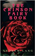The Crimson Fairy Book: 36 Fairy Tales of Magic & Fantasy