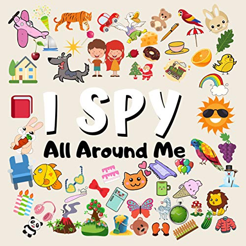 I Spy All Around Me: A Funny Picture Guessing Puzzle Games Book For Kids Ages 2 - 4 Year Old's (40 Pages, 8.25 x 8.25) (English Edition)
