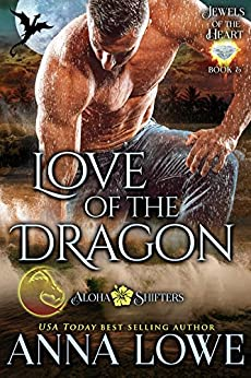Love of the Dragon (Aloha Shifters: Jewels of the Heart Book 5) by [Anna Lowe]