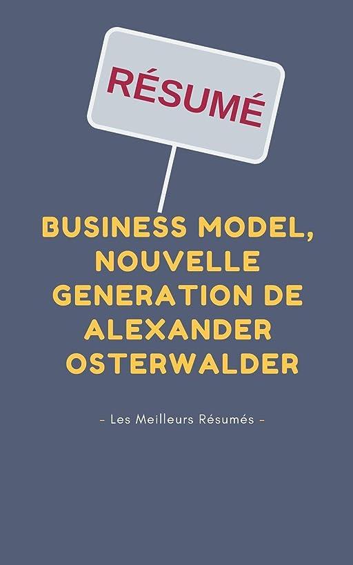 Résumé - Business Model, Nouvelle Génération de Alexander Osterwalder: Une synthèse simple et rapide à lire qui vous expose les points essentiels de ce livre (French Edition)