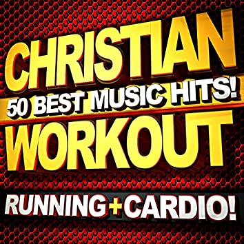 Christian Workout: 50 Best Music Hits! (Running + Cardio)
