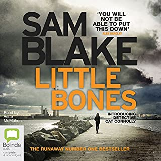 Little Bones     Cat Connolly, Book 1              By:                                                                                                                                 Sam Blake                               Narrated by:                                                                                                                                 Aoife McMahon                      Length: 11 hrs and 32 mins     24 ratings     Overall 4.1