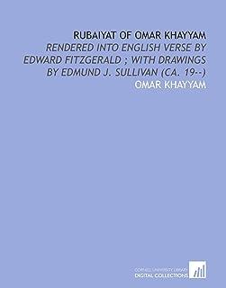 Rubaiyat of Omar Khayyam: Rendered Into English Verse by Edward Fitzgerald ; With Drawings by Edmund J. Sullivan (Ca. 19--)