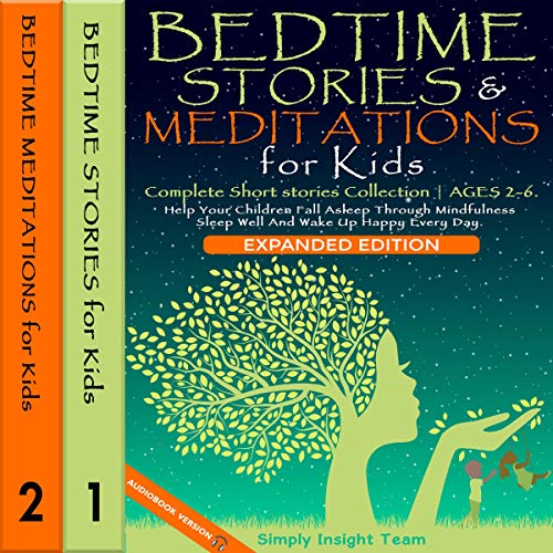 Bedtime Stories & Meditations for Kids: Expanded Edition 2 in 1: A Complete Short Stories Collection | Ages 2–6. Help Your Children Fall Asleep Through Mindfulness. Sleep Well and Wake Up Happy Every Day