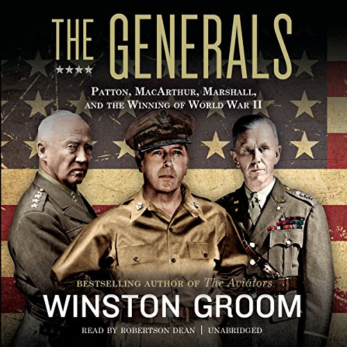 The Generals     Patton, MacArthur, Marshall, and the Winning of World War II              By:                                                                                                                                 Winston Groom                               Narrated by:                                                                                                                                 Robertson Dean                      Length: 16 hrs and 2 mins     1,027 ratings     Overall 4.7